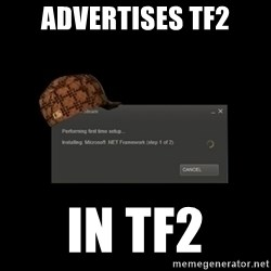 Scumbag Steam - Advertises TF2 In TF2