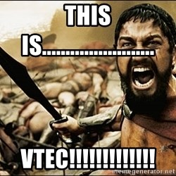 This Is Sparta Meme - this is........................ vtec!!!!!!!!!!!!!