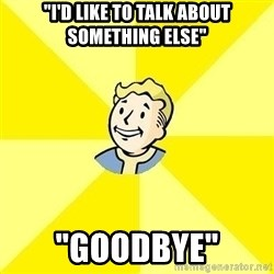"""Fallout 3 - """"I'd like to talk about something else"""" """"Goodbye"""""""