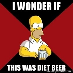 Homer Jay Simpson - I WONDER IF  THIS WAS DIET BEER