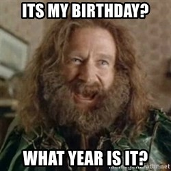 What Year - Its my birthday? What year is it?