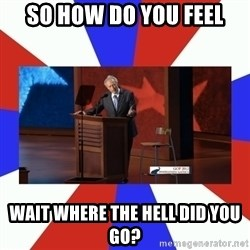 Invisible Obama - SO HOW DO YOU FEEL WAIT WHERE THE HELL DID YOU GO?