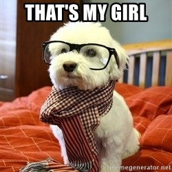 hipster dog - tHAT'S MY GIRL