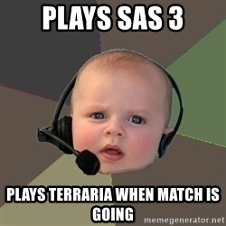 FPS N00b - plays sas 3 plays terraria when match is going