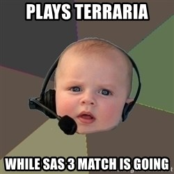 FPS N00b - plays terraria while sas 3 match is going