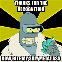 Bender IMHO - thanks for the recognition now bite my shiy metal ass