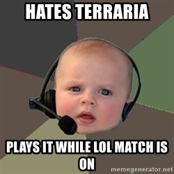FPS N00b - hates terraria plays it while lol match is on
