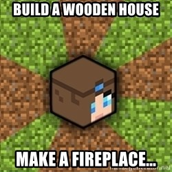 Minecraft Logic - BUILD A WOODEN HOUSE MAKE A FIREPLACE...