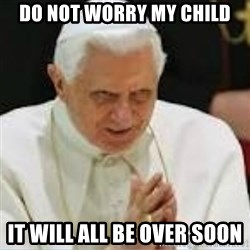 Pedo Pope - DO NOT WORRY MY CHILD IT WILL ALL BE OVER SOON
