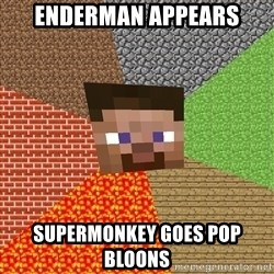 Minecraft Guy - enderman appears supermonkey goes pop bloons