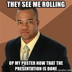 Successful Black Man - they see me rolling up my poster now that the presentation is done