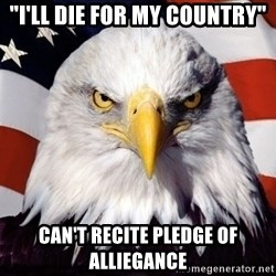 "American Pride Eagle - ""i'll die for my country"" can't recite pledge of alliegance"