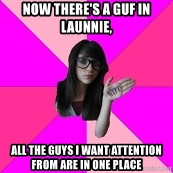 Idiot Nerd Girl - NOW THERE'S A GUF IN LAUNNIE, ALL THE GUYS I WANT ATTENTION FROM ARE IN ONE PLACE