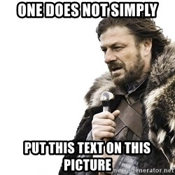 Winter is Coming - one does not simply put this text on this picture