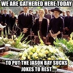 funeral1 - We are gathered here today To put the jason Bay sucks jokes to rest
