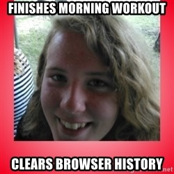 fapper sky - Finishes morning workout Clears browser history