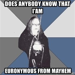Black Metal Sword Kid - does anybody know that i'am   euronymous from mayhem