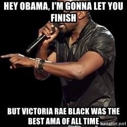 Kanye West - Hey OBAMA, I'm GONNA LET YOU FINISH BUT VICTORIA RAE BLACK was the best AMA of ALL Time