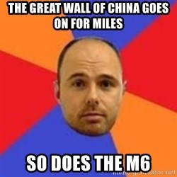 Karl Pilkington - THE GREAT WALL OF CHINA GOES ON FOR MILES SO DOES THE M6