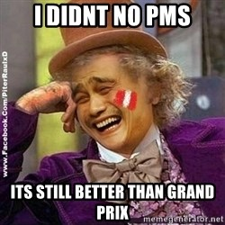 YaowonkaxDD - I DIDNT NO PMS ITS STILL BETTER THAN GRAND PRIX