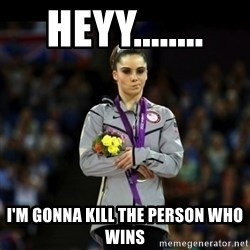 Unimpressed McKayla Maroney - HEYY........ I'M GONNA KILL THE PERSON WHO WINS