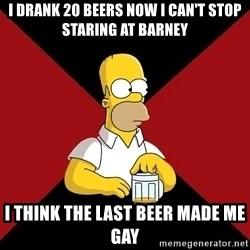 Homer Jay Simpson - I DRANK 20 BEERS NOW I CAN'T STOP STARING AT BARNEY I THINK THE LAST BEER MADE ME GAY