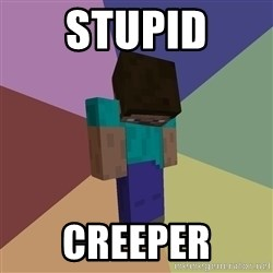 Depressed Minecraft Guy - STUPID CREEPER