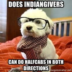hipster dog - Does Indiangivers Can do halfcabs in both directions