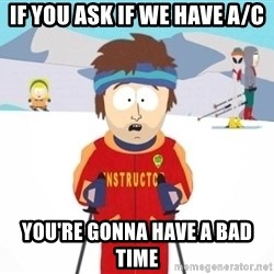 South Park Ski Teacher - if you ask if we have a/c you're gonna have a bad time
