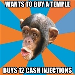 Stupid Monkey - wants to buy a temple buys 12 cash injections