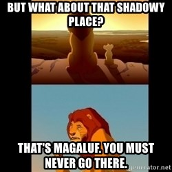 Lion King Shadowy Place - BUT WHAT ABOUT THAT SHADOWY PLACE? THAT'S MAGALUF. yOU MUST NEVER GO THERE.