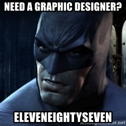 Are you serious Batman - Need a graphic designer? eleveneightyseven