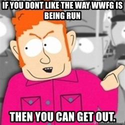 Redneck Skeeter - If you dont like the way WWFG is being run Then you can get out.