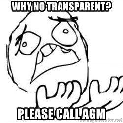 WHY SUFFERING GUY - Why no Transparent? Please call AGM