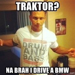 Drum And Bass Guy - Traktor? na brah i drive a bmw