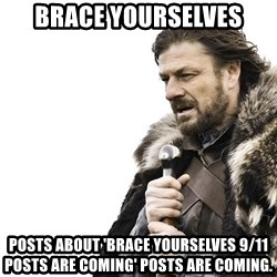 Winter is Coming - brace yourselves posts about 'brace yourselves 9/11 posts are coming' posts are coming.