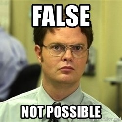 Dwight Schrute - false not possible