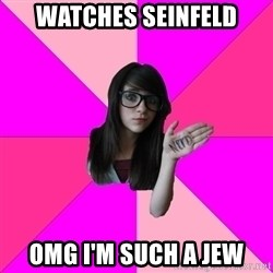 Idiot Nerd Girl - watches seinfeld omg i'm such a jew