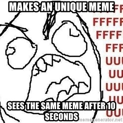 Fuuuu - Makes an unique meme sees the same meme after 10 seconds
