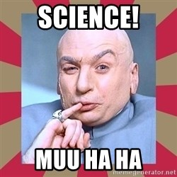Dr. Evil - Science! Muu Ha Ha