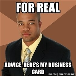Successful Black Man - for real  advice, here's my business card