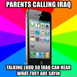 TYPICAL IPHONE - Parents calling iraq Talking loud so iraq can hear what they are sayin