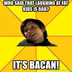 es bakans - who said that laughing at fat kids is bad? it's bacan!