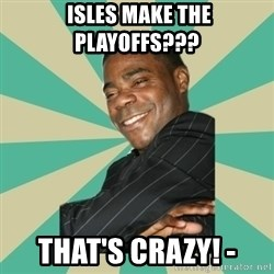 Tracy Morgan -  Isles Make The playoffs???  That's Crazy! -