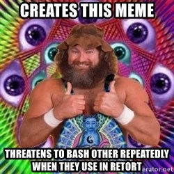 PSYLOL - creates this meme threatens to bash other REPEATEDLY when they use in retort
