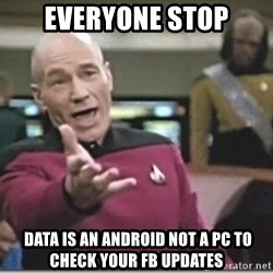 star trek wtf - everyone stop  data is an android not a pc to check your fb updates