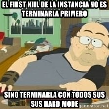 South Park Wow Guy - el First Kill de la instancia no es terminarla primero sino terminarla con todos sus sus Hard Mode