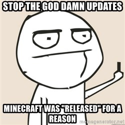 """middle finger fu - stop the god damn updates minecraft was """"released"""" for a reason"""