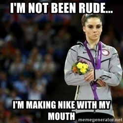 unimpressed McKayla Maroney 2 - I'm not been rude... i'm making nike with my mouth