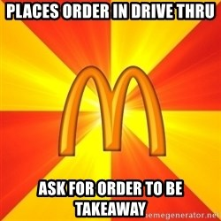 Maccas Meme - places order in drive thru ask for order to be takeaway